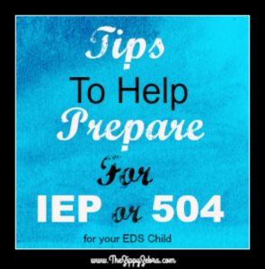 Tips to Help Preapre for an IEP or 504 for your EDS Child