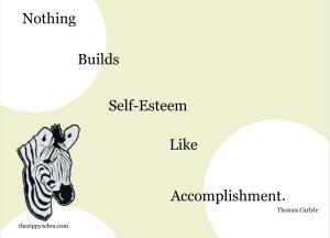 Nothing builds self-esteem like accomplishment