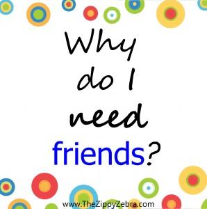 Why do I need friends