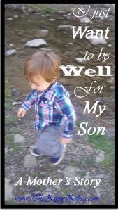 I just want to be well for my son.