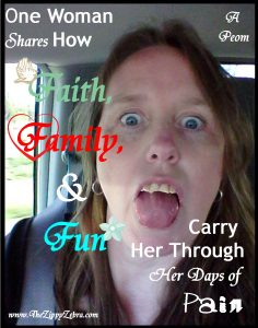 One Woman Shares How Her Faith, Family and Fun Carries HerThrough Her Days of Pain.